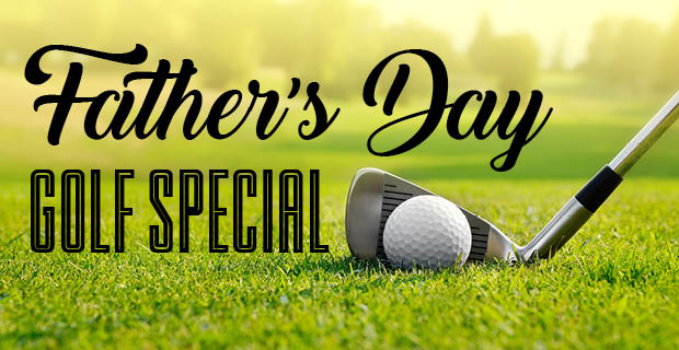 Fathers' Day Golf Special