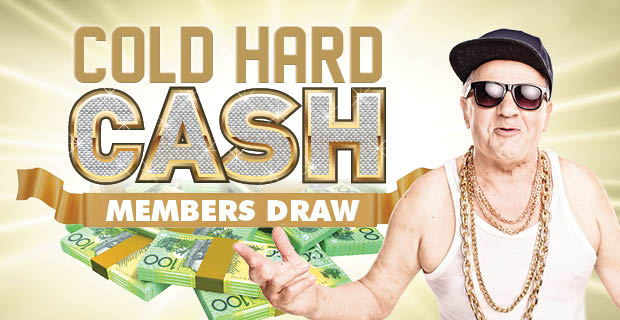 Cold Hard Cash Members Draw