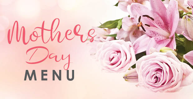 Mothers' Day Menu – Sunday 9 May 2021