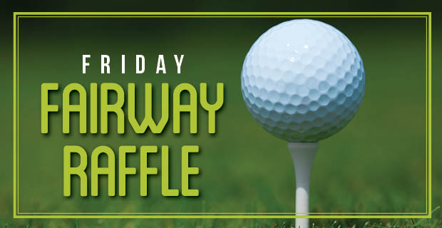 Friday Fairway Raffle